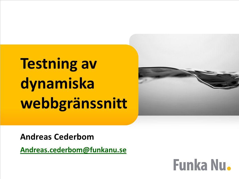 Testning av dynamiska webbgränssnitt Andreas Cederbom Andreas.cederbom@funkanu.se