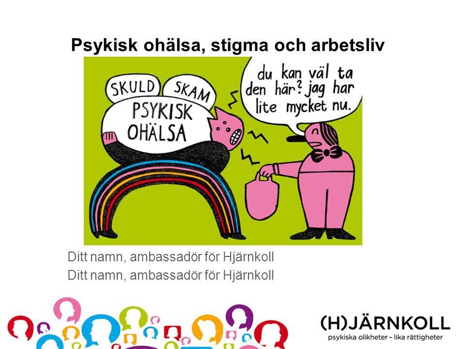 Psykisk ohälsa, stigma och arbetsliv Ditt namn, ambassadör för Hjärnkoll