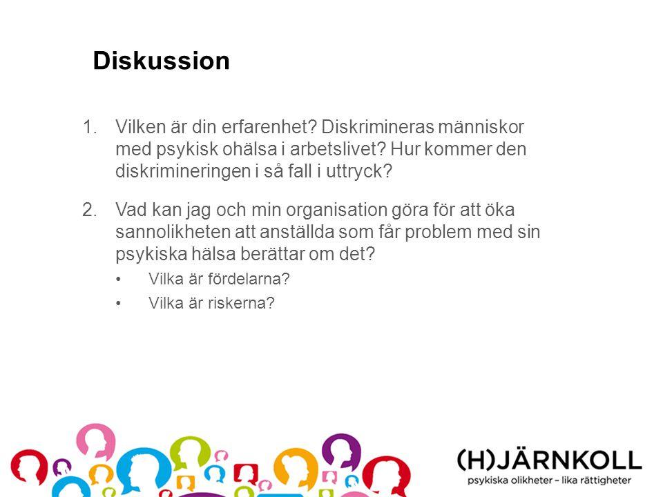 Diskussion 1.Vilken är din erfarenhet? Diskrimineras människor med psykisk ohälsa i arbetslivet? Hur kommer den diskrimineringen i så fall i uttryck?