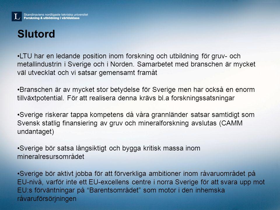 Slutord •LTU har en ledande position inom forskning och utbildning för gruv- och metallindustrin i Sverige och i Norden. Samarbetet med branschen är m