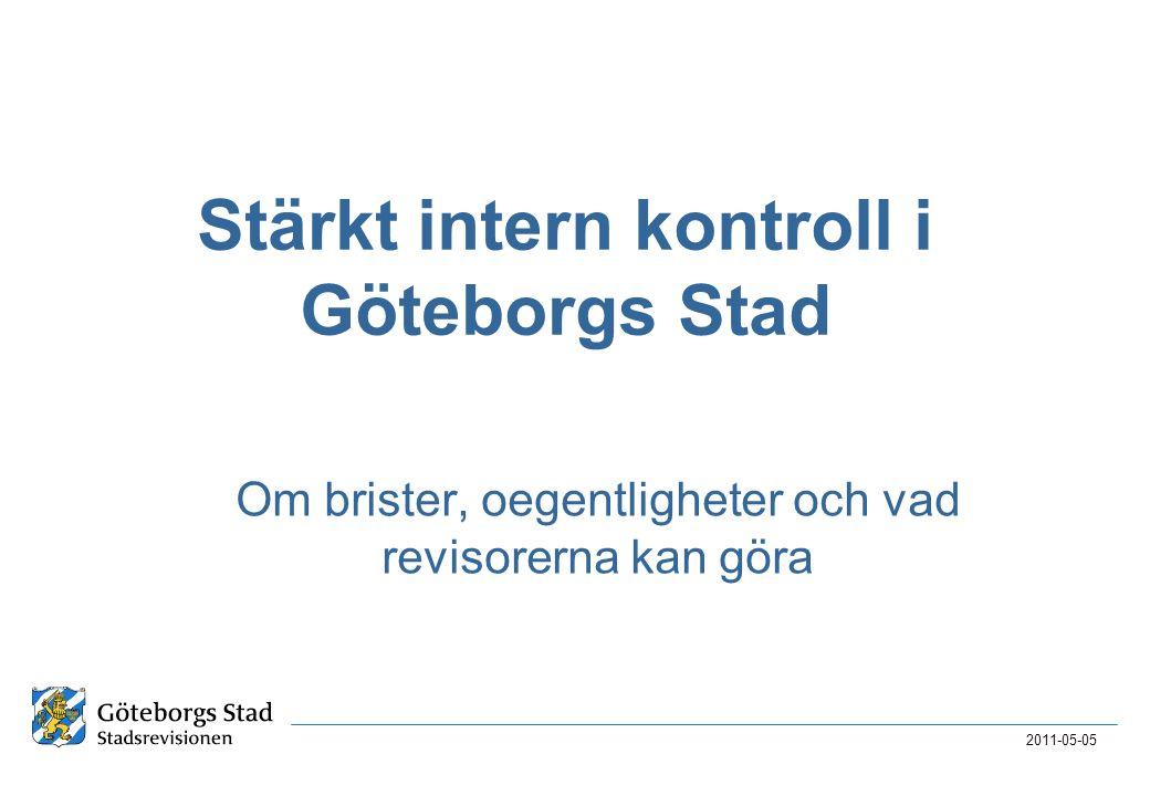 Stärkt intern kontroll i Göteborgs Stad Om brister, oegentligheter och vad revisorerna kan göra 2011-05-05
