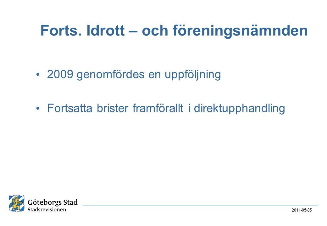 Forts. Idrott – och föreningsnämnden • 2009 genomfördes en uppföljning • Fortsatta brister framförallt i direktupphandling 2011-05-05