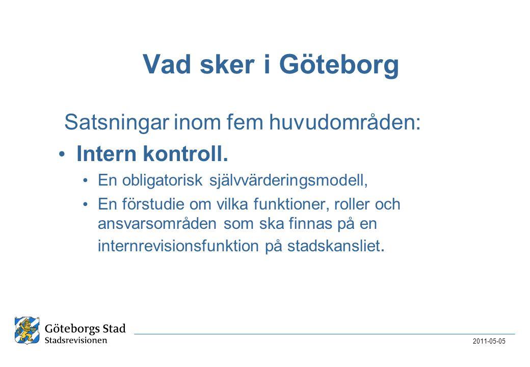 Vad sker i Göteborg Satsningar inom fem huvudområden: • Intern kontroll. • En obligatorisk självvärderingsmodell, • En förstudie om vilka funktioner,
