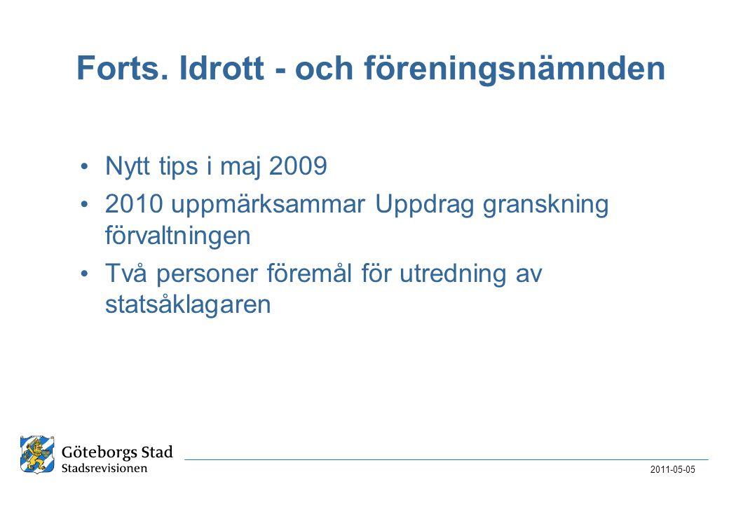Forts. Idrott - och föreningsnämnden • Nytt tips i maj 2009 • 2010 uppmärksammar Uppdrag granskning förvaltningen • Två personer föremål för utredning