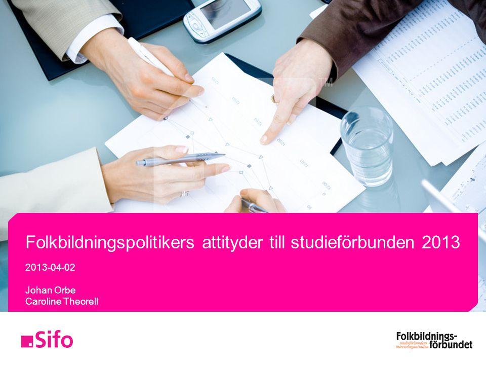 Folkbildningspolitikers attityder till studieförbunden 2013 2013-04-02 Johan Orbe Caroline Theorell