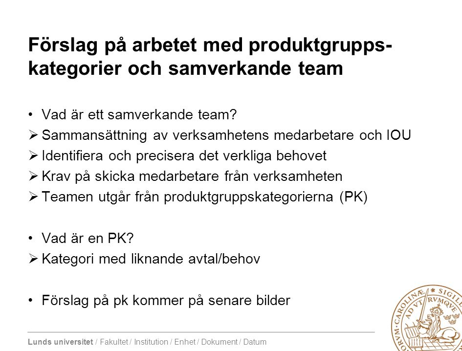 Lunds universitet / Fakultet / Institution / Enhet / Dokument / Datum Förslag på arbetet med produktgrupps- kategorier och samverkande team •Vad är et