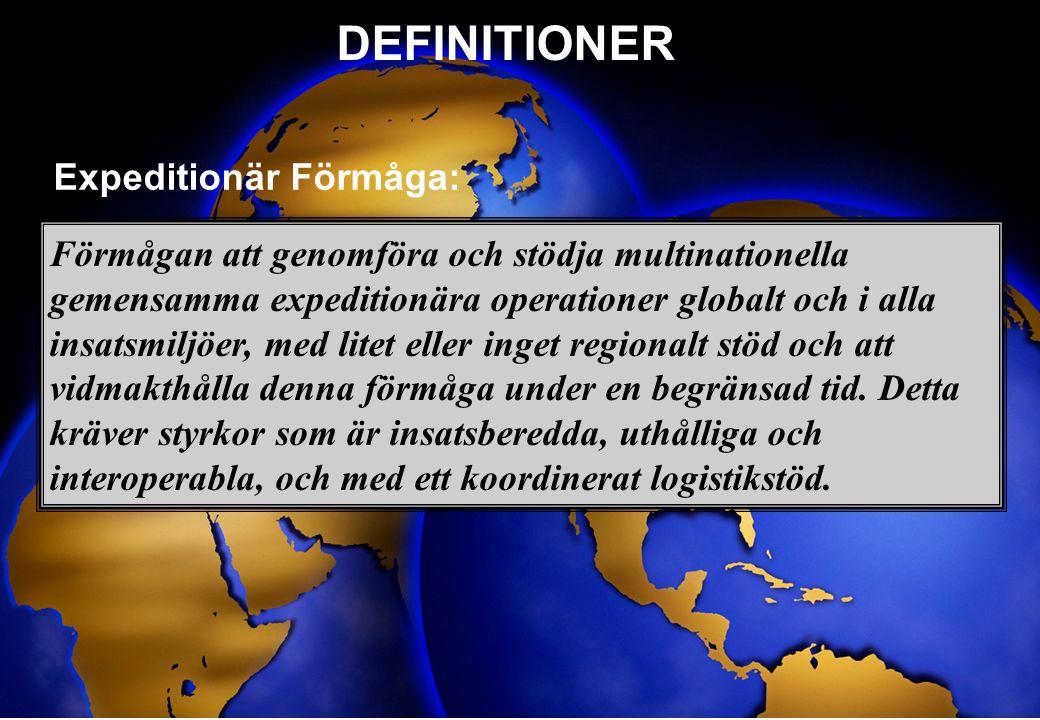 HÖGKVARTERET 7 DEFINITIONER Förmågan att genomföra och stödja multinationella gemensamma expeditionära operationer globalt och i alla insatsmiljöer, m
