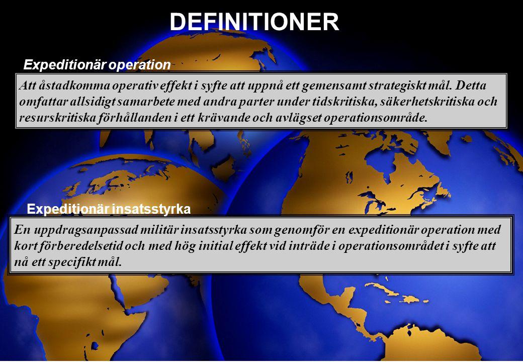 HÖGKVARTERET 9 2008 VISION Expeditionär operativ förmåga är effektiv, integrerad, synergistisk, adaptiv, robust, uthållig, insatsberedd över stora avstånd och bedriver kontinuerligt lärande och utveckling.