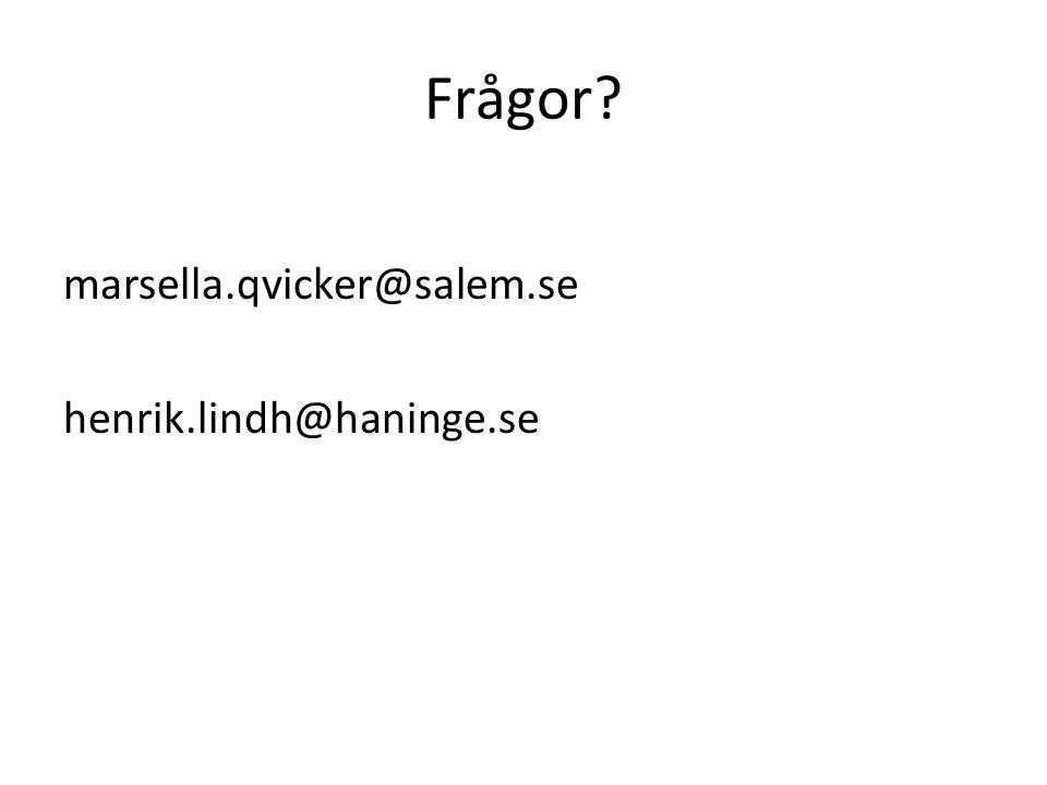 Frågor? marsella.qvicker@salem.se henrik.lindh@haninge.se
