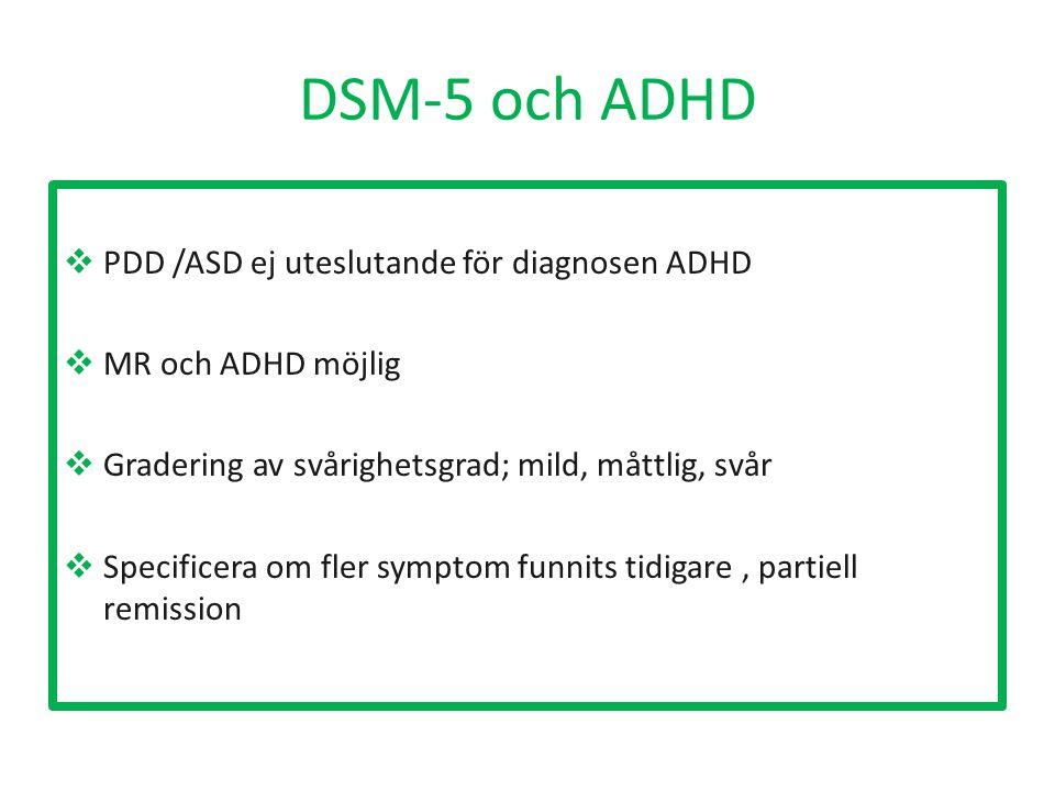 DSM-5 och ADHD  PDD /ASD ej uteslutande för diagnosen ADHD  MR och ADHD möjlig  Gradering av svårighetsgrad; mild, måttlig, svår  Specificera om f