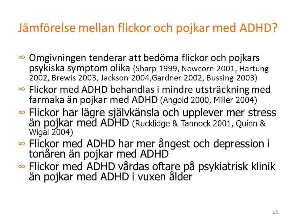 Jämförelse mellan flickor och pojkar med ADHD? ∞ Omgivningen tenderar att bedöma flickor och pojkars psykiska symptom olika (Sharp 1999, Newcorn 2001,