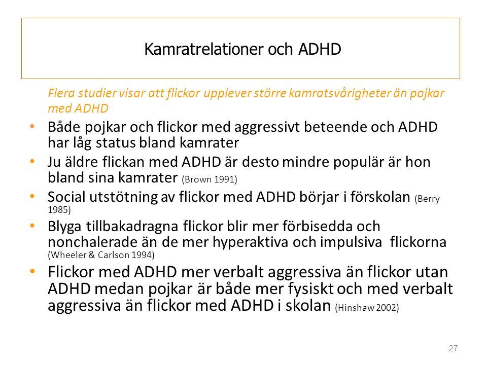 27 Kamratrelationer och ADHD Flera studier visar att flickor upplever större kamratsvårigheter än pojkar med ADHD • Både pojkar och flickor med aggres