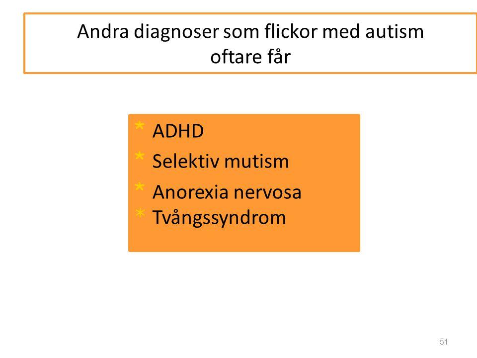Andra diagnoser som flickor med autism oftare får * ADHD * Selektiv mutism * Anorexia nervosa * Tvångssyndrom 51