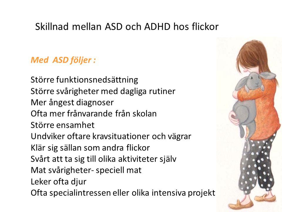 Skillnad mellan ASD och ADHD hos flickor Med ASD följer : Större funktionsnedsättning Större svårigheter med dagliga rutiner Mer ångest diagnoser Ofta