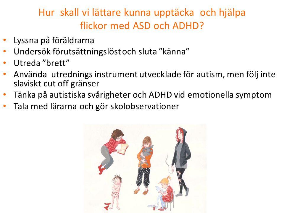 """Hur skall vi lättare kunna upptäcka och hjälpa flickor med ASD och ADHD? • Lyssna på föräldrarna • Undersök förutsättningslöst och sluta """"känna"""" • Utr"""