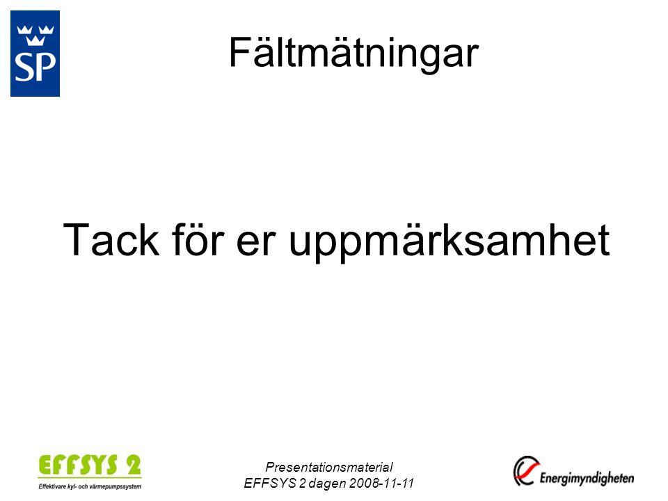 Fältmätningar Tack för er uppmärksamhet Presentationsmaterial EFFSYS 2 dagen 2008-11-11