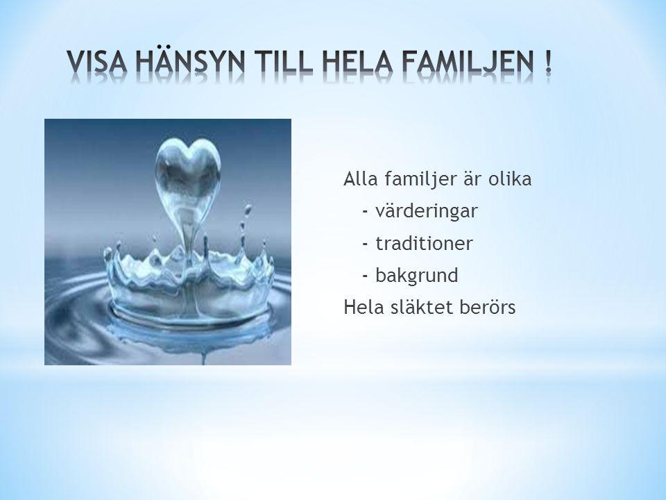 Alla familjer är olika - värderingar - traditioner - bakgrund Hela släktet berörs