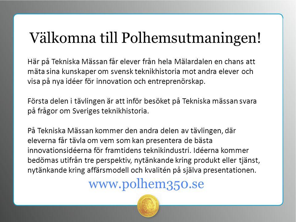www.polhem350.se Välkomna till Polhemsutmaningen.Eleverna tävlar i lag om fem.