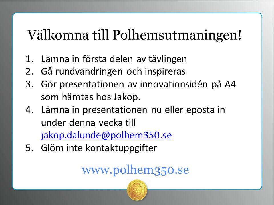 www.polhem350.se Välkomna till Polhemsutmaningen.