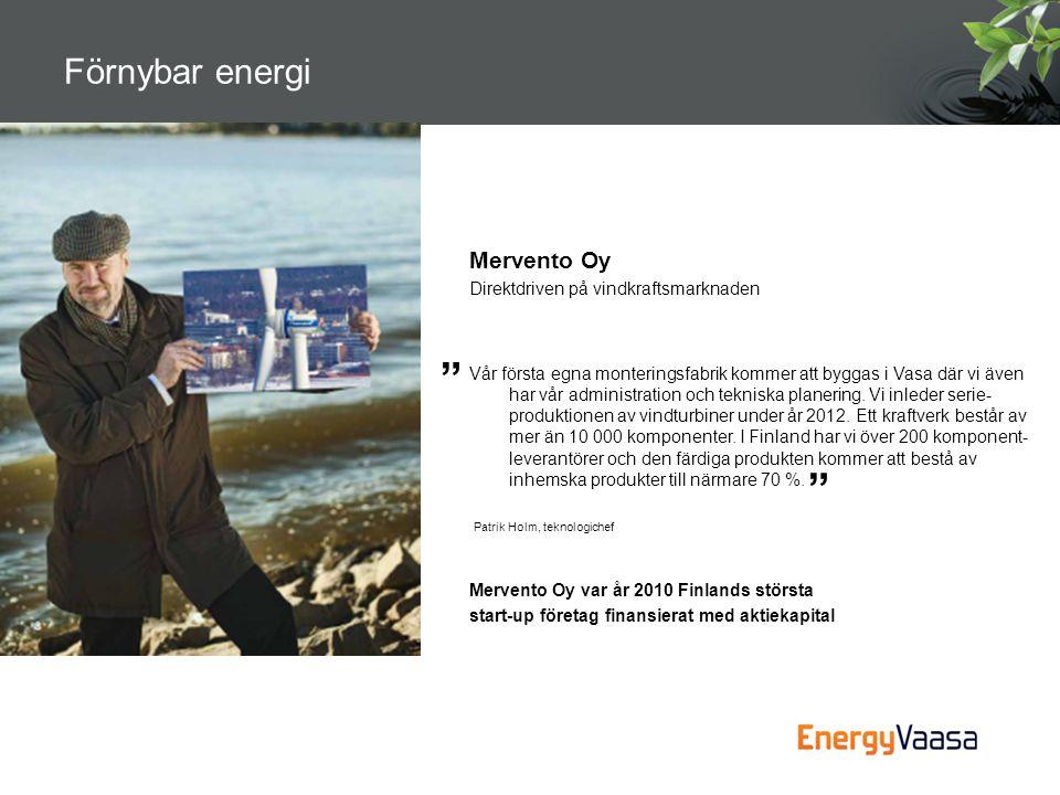 Mervento Oy Direktdriven på vindkraftsmarknaden Vår första egna monteringsfabrik kommer att byggas i Vasa där vi även har vår administration och tekni