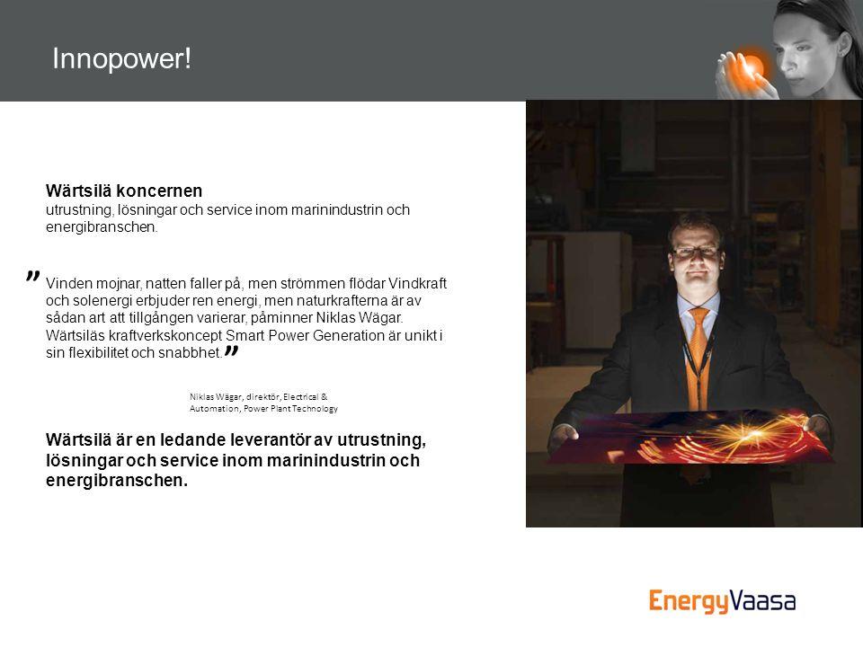 """Innopower! """" """" Niklas Wägar, direktör, Electrical & Automation, Power Plant Technology Vinden mojnar, natten faller på, men strömmen flödar Vindkraft"""