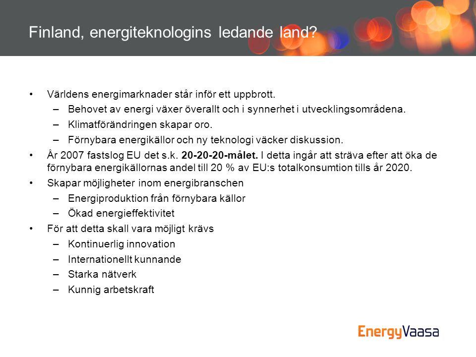 Finland, energiteknologins ledande land? •Världens energimarknader står inför ett uppbrott. –Behovet av energi växer överallt och i synnerhet i utveck