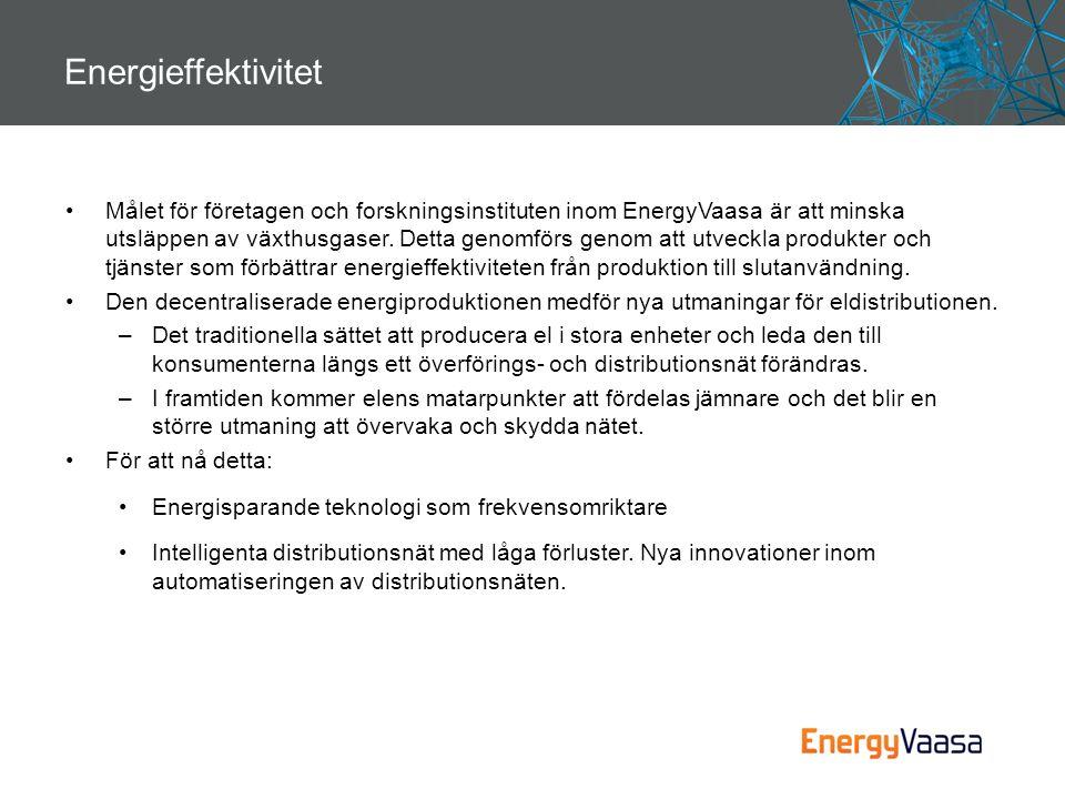 Energieffektivitet •Målet för företagen och forskningsinstituten inom EnergyVaasa är att minska utsläppen av växthusgaser. Detta genomförs genom att u