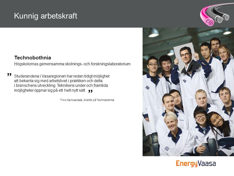 Kunnig arbetskraft Technobothnia Högskolornas gemensamma skolnings- och forskningslaboratorium Studerandena i Vasaregionen har redan tidigt möjlighet