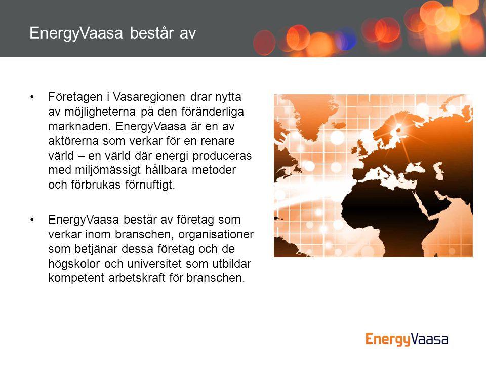 EnergyVaasa består av •Företagen i Vasaregionen drar nytta av möjligheterna på den föränderliga marknaden. EnergyVaasa är en av aktörerna som verkar f