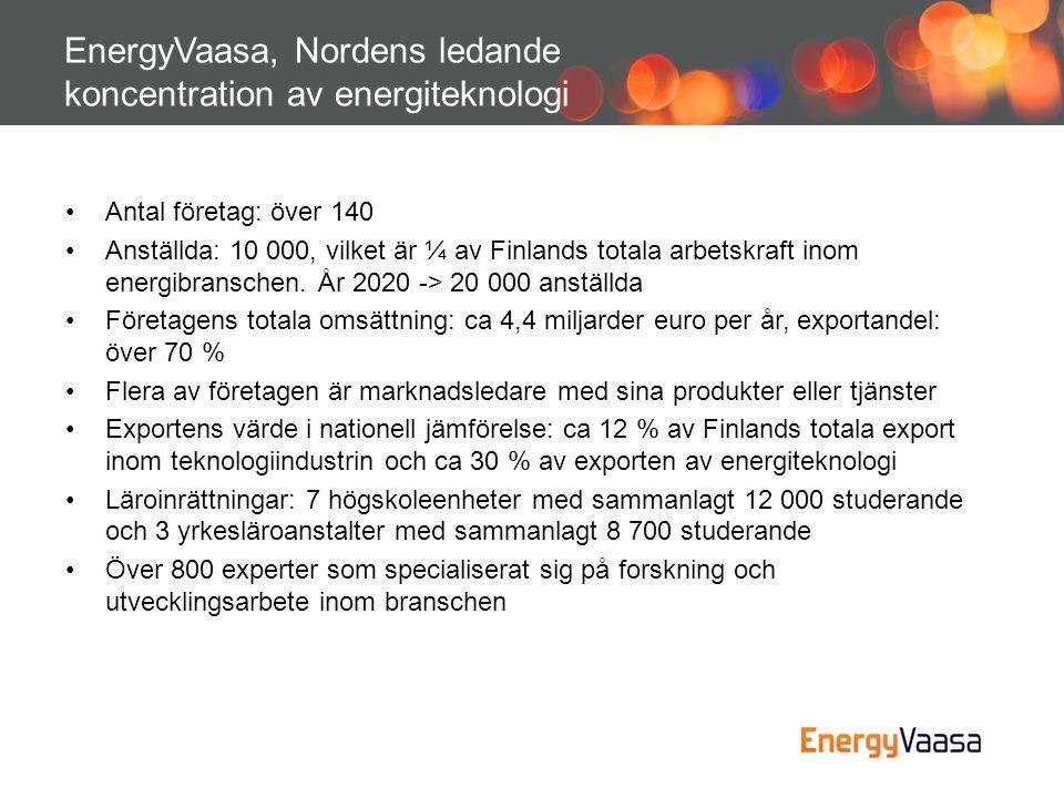 EnergyVaasa, Nordens ledande koncentration av energiteknologi •Antal företag: över 140 •Anställda: 10 000, vilket är ¼ av Finlands totala arbetskraft
