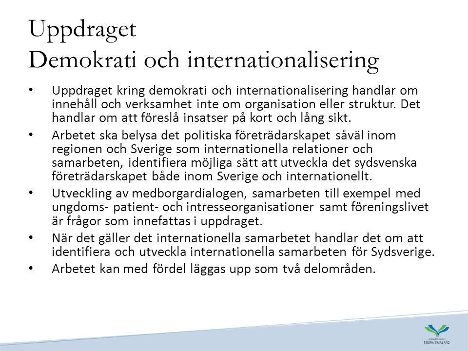 Uppdraget Demokrati och internationalisering • Uppdraget kring demokrati och internationalisering handlar om innehåll och verksamhet inte om organisation eller struktur.