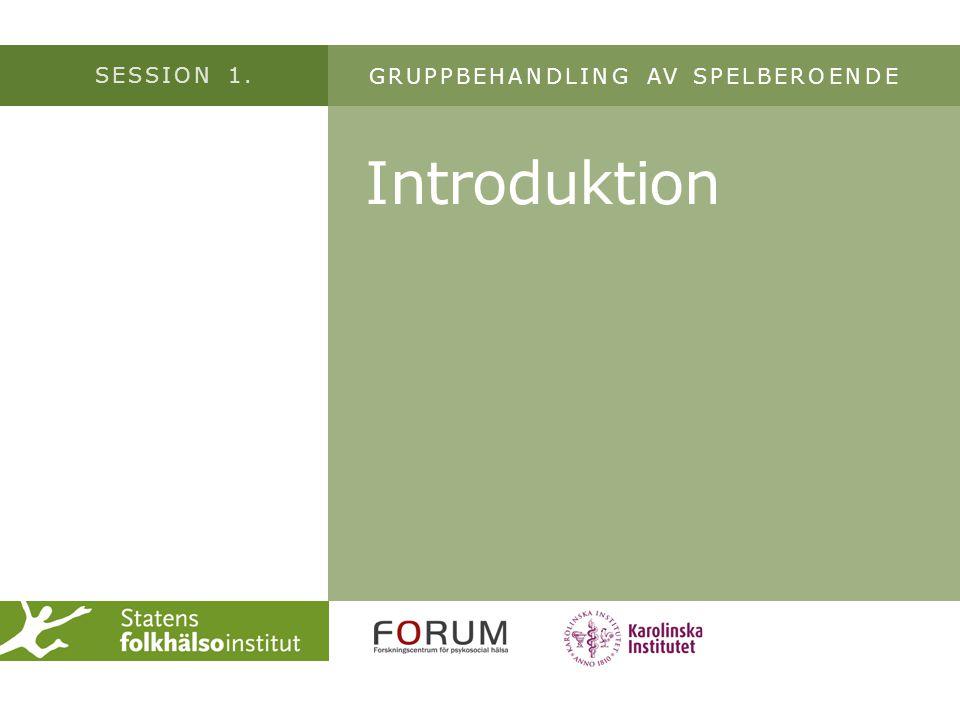 SESSION 1. Introduktion GRUPPBEHANDLING AV SPELBEROENDE