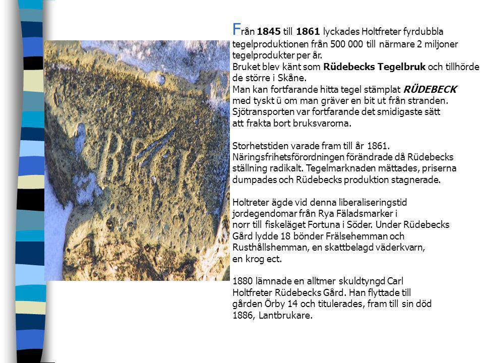 U nder åren 1850-1854 uppförde brukspatronen Carl Holtfreter, till sin allt större familj, gården Rüdebeck. Det blev en gård med tysk/dansk arkitektur