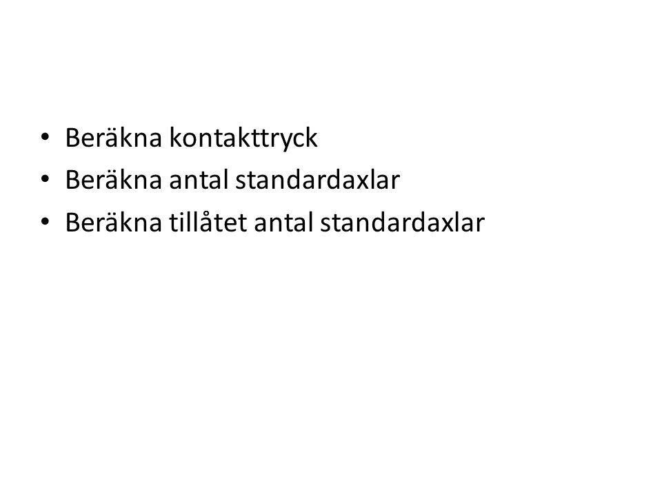 • Beräkna kontakttryck • Beräkna antal standardaxlar • Beräkna tillåtet antal standardaxlar