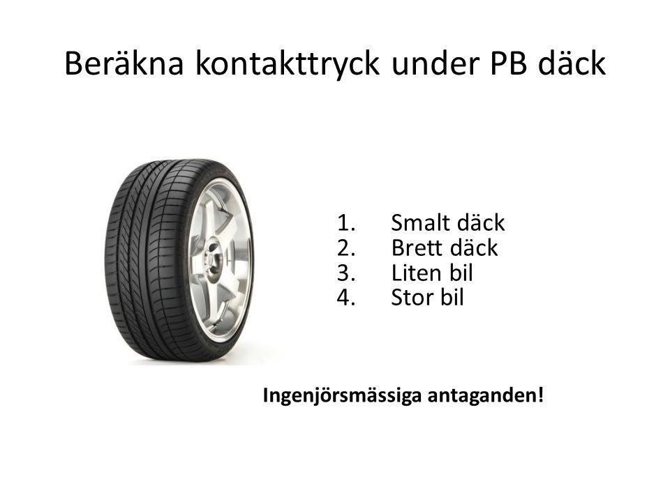 Beräkna kontakttryck under PB däck 1.Smalt däck 2.Brett däck 3.Liten bil 4.Stor bil Ingenjörsmässiga antaganden!