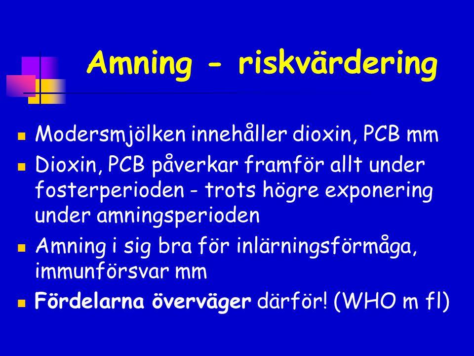 Amning - riskvärdering  Modersmjölken innehåller dioxin, PCB mm  Dioxin, PCB påverkar framför allt under fosterperioden - trots högre exponering und