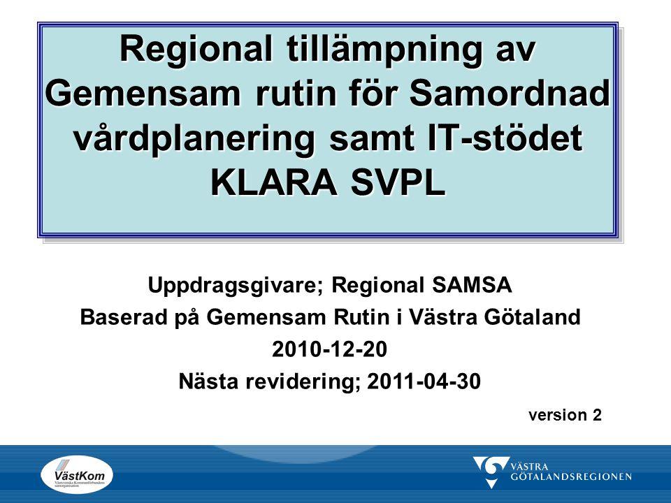 Regional tillämpning av Gemensam rutin för Samordnad vårdplanering samt IT-stödet KLARA SVPL Uppdragsgivare; Regional SAMSA Baserad på Gemensam Rutin