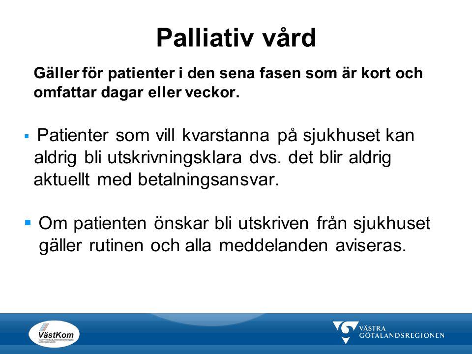 Palliativ vård Gäller för patienter i den sena fasen som är kort och omfattar dagar eller veckor.  Patienter som vill kvarstanna på sjukhuset kan ald