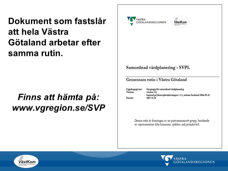 Dokument som fastslår att hela Västra Götaland arbetar efter samma rutin. Finns att hämta på: www.vgregion.se/SVP