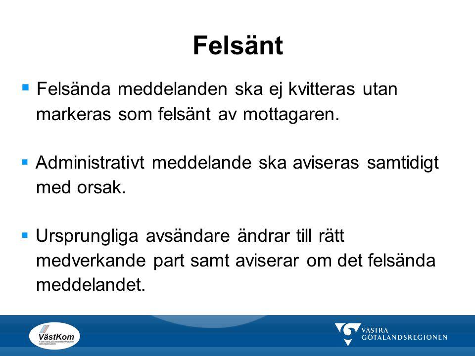 Felsänt  Felsända meddelanden ska ej kvitteras utan markeras som felsänt av mottagaren.  Administrativt meddelande ska aviseras samtidigt med orsak.