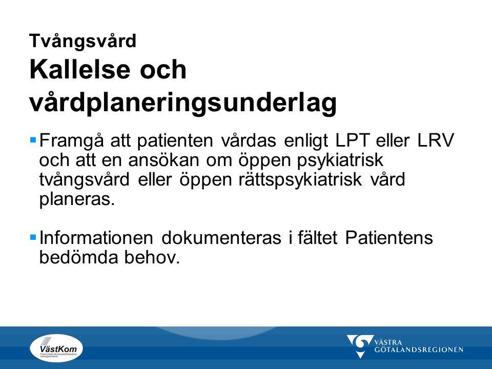 Tvångsvård Kallelse och vårdplaneringsunderlag  Framgå att patienten vårdas enligt LPT eller LRV och att en ansökan om öppen psykiatrisk tvångsvård e