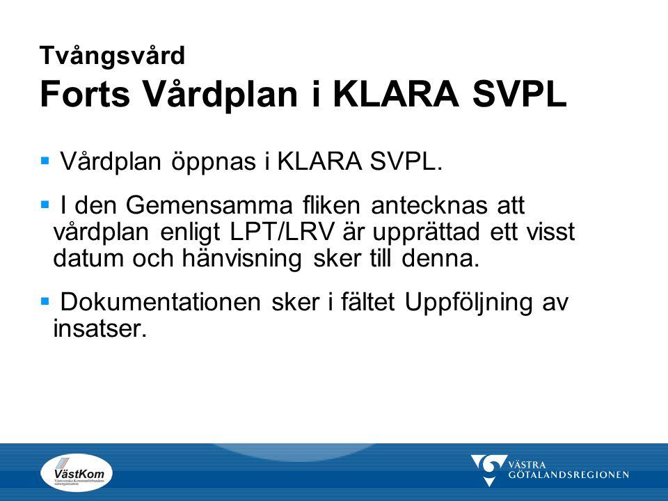 Tvångsvård Forts Vårdplan i KLARA SVPL  Vårdplan öppnas i KLARA SVPL.  I den Gemensamma fliken antecknas att vårdplan enligt LPT/LRV är upprättad et