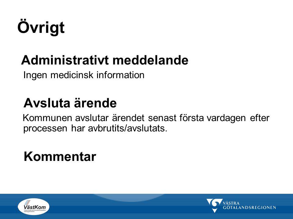 Övrigt Administrativt meddelande Ingen medicinsk information Avsluta ärende Kommunen avslutar ärendet senast första vardagen efter processen har avbru