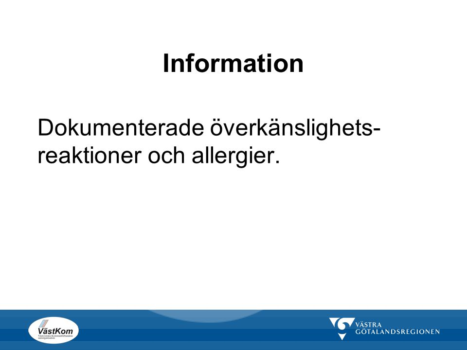 Information Dokumenterade överkänslighets- reaktioner och allergier.