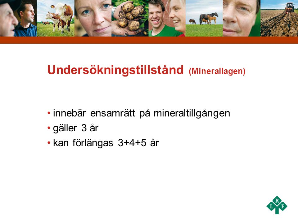 Undersökningstillstånd (Minerallagen) •innebär ensamrätt på mineraltillgången •gäller 3 år •kan förlängas 3+4+5 år