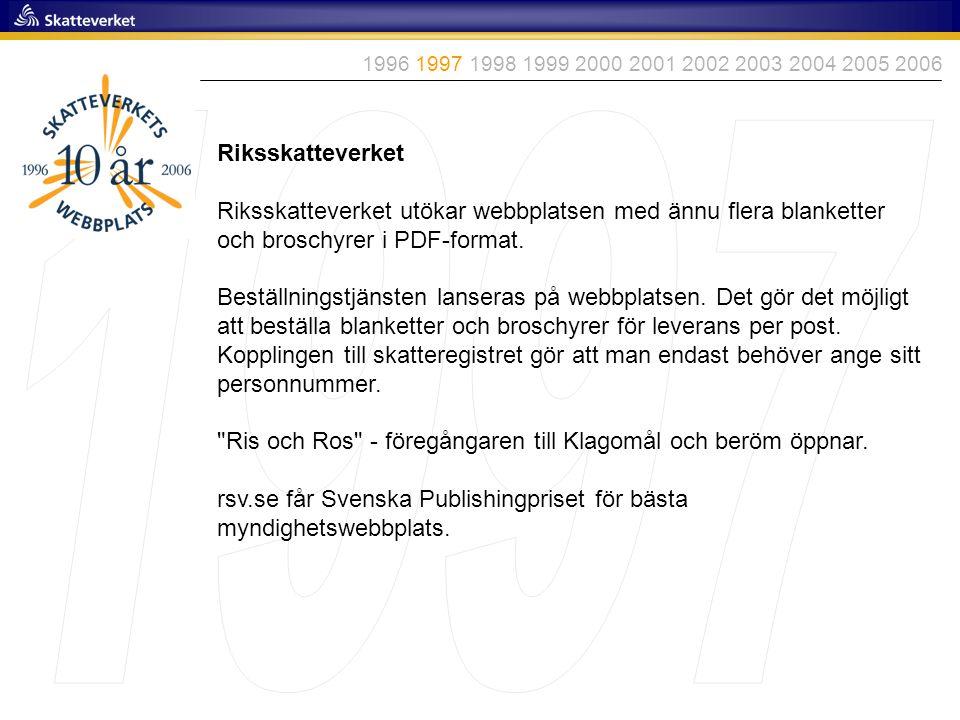 Riksskatteverket Riksskatteverket utökar webbplatsen med ännu flera blanketter och broschyrer i PDF-format. Beställningstjänsten lanseras på webbplats