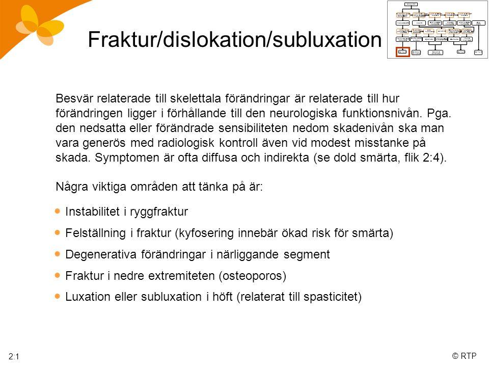 © RTP Fraktur/dislokation/subluxation  Instabilitet i ryggfraktur  Felställning i fraktur (kyfosering innebär ökad risk för smärta)  Degenerativa f
