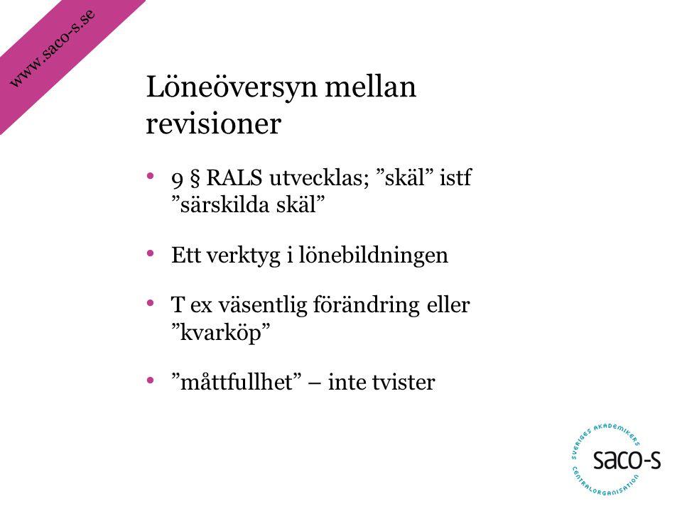 """www.saco-s.se • 9 § RALS utvecklas; """"skäl"""" istf """"särskilda skäl"""" • Ett verktyg i lönebildningen • T ex väsentlig förändring eller """"kvarköp"""" • """"måttful"""