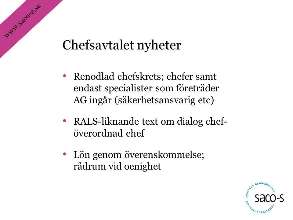 www.saco-s.se • Renodlad chefskrets; chefer samt endast specialister som företräder AG ingår (säkerhetsansvarig etc) • RALS-liknande text om dialog ch