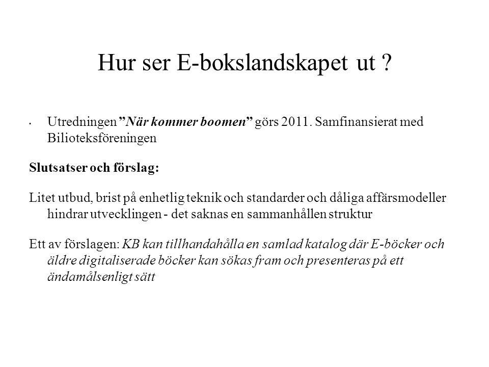 """Hur ser E-bokslandskapet ut ? • Utredningen """"När kommer boomen"""" görs 2011. Samfinansierat med Bilioteksföreningen Slutsatser och förslag: Litet utbud,"""